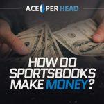 How do Sportsbooks Make Money?